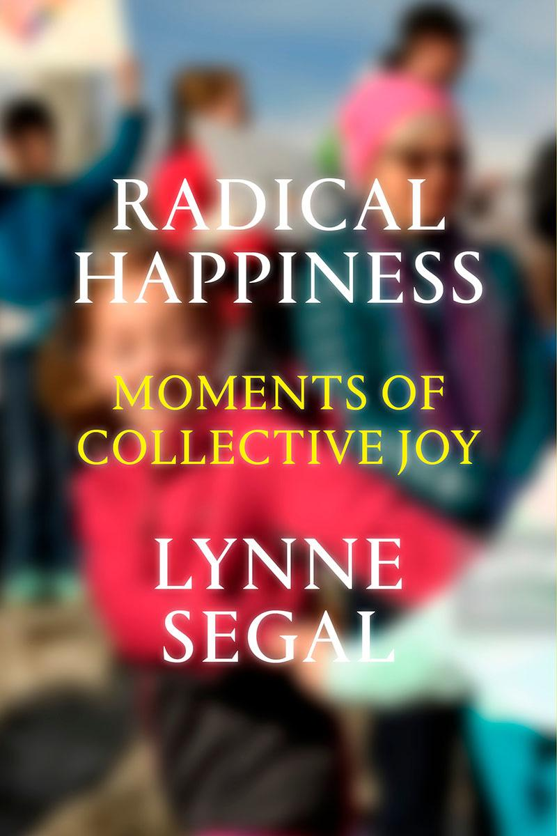 Radical Happiness: Moments ofCollectiveJoy