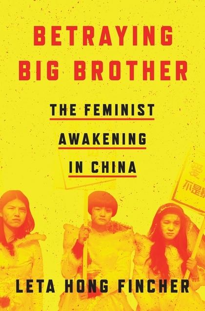 Betraying Big Brother Rise Of Chinas Feminist Resistance