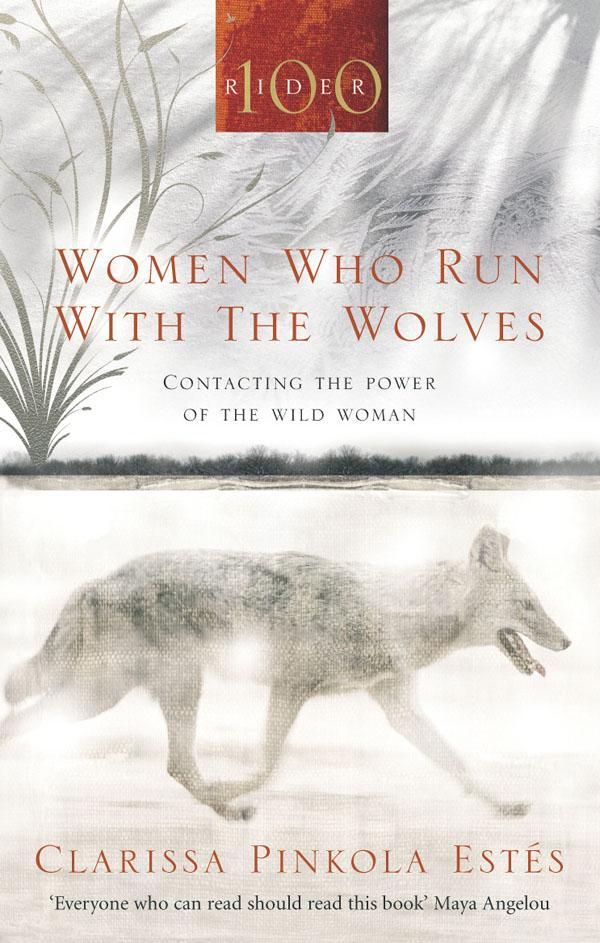 Women Who Run With The Wolves: Contacting the Power of theWildWoman