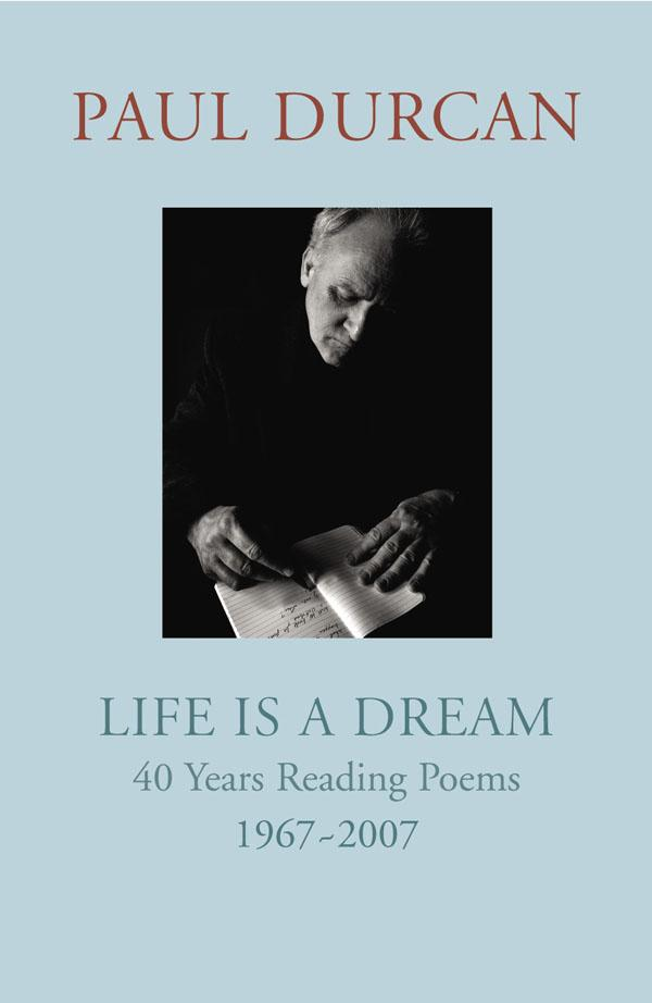 Life is a Dream: 40 Years ReadingPoems1967-2007