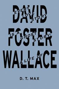 Every Love Story is a Ghost Story: A Life of DavidFosterWallace