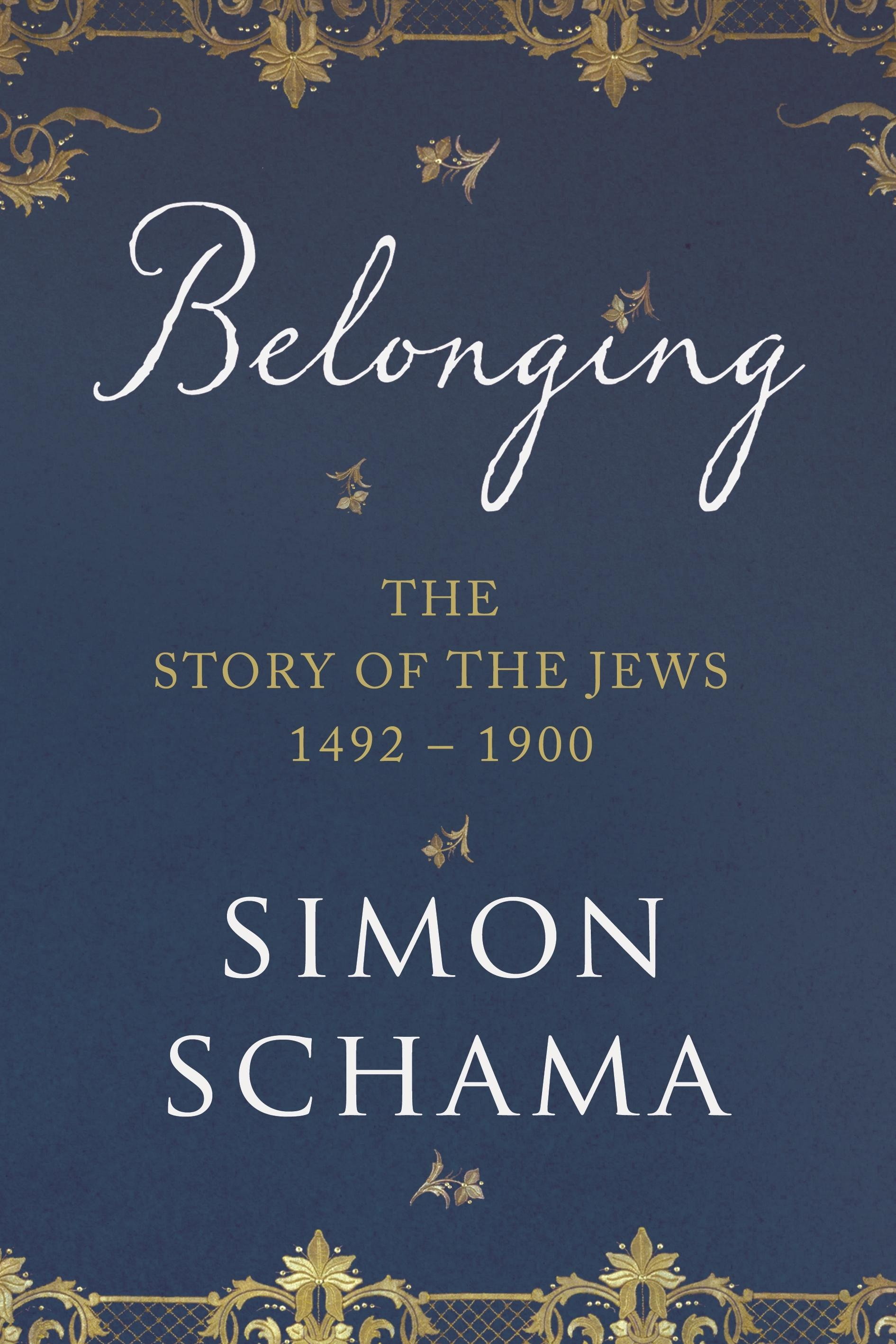 Belonging: The Story of the Jews 1492-1900
