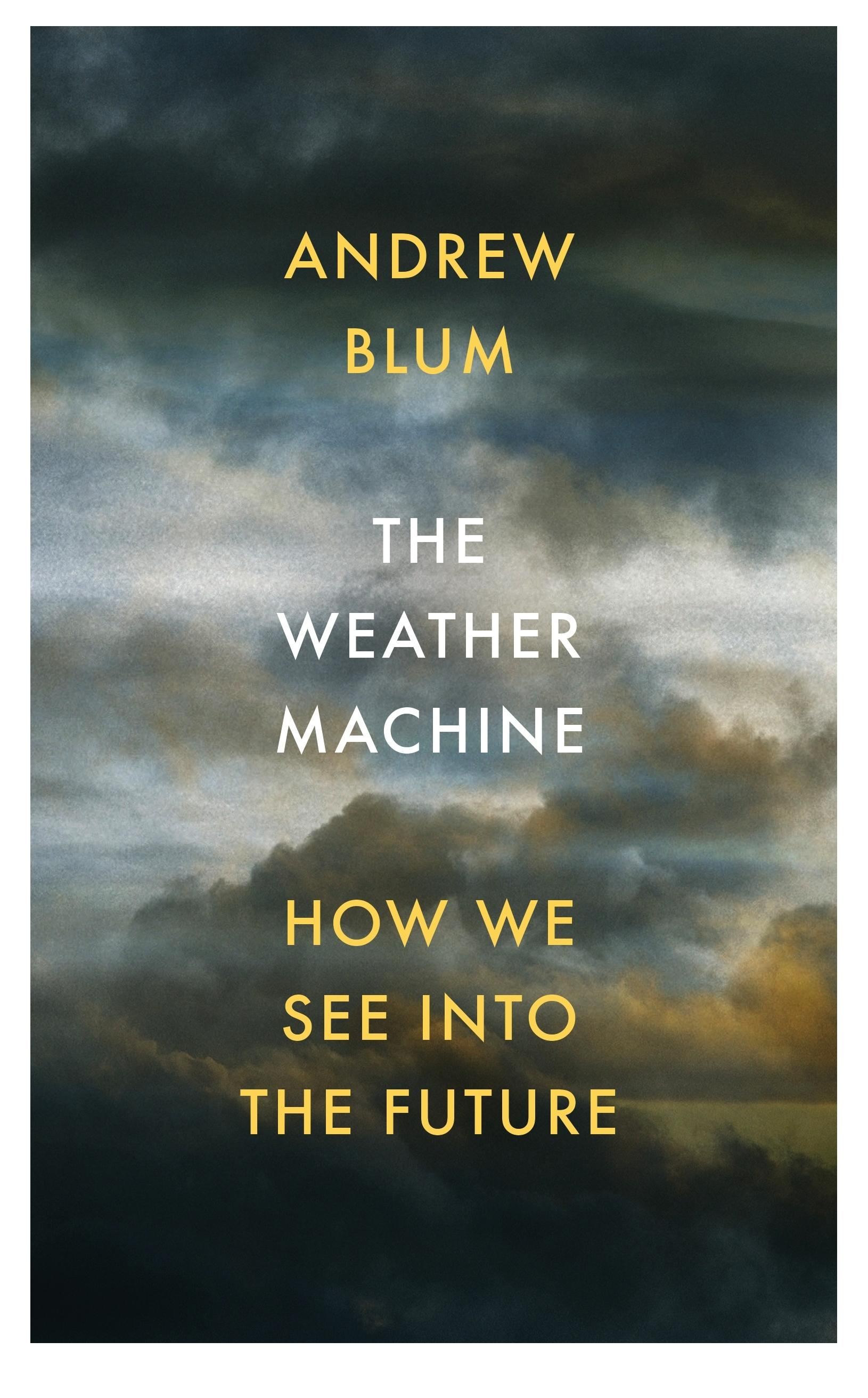 The Weather Machine: How We See IntotheFuture