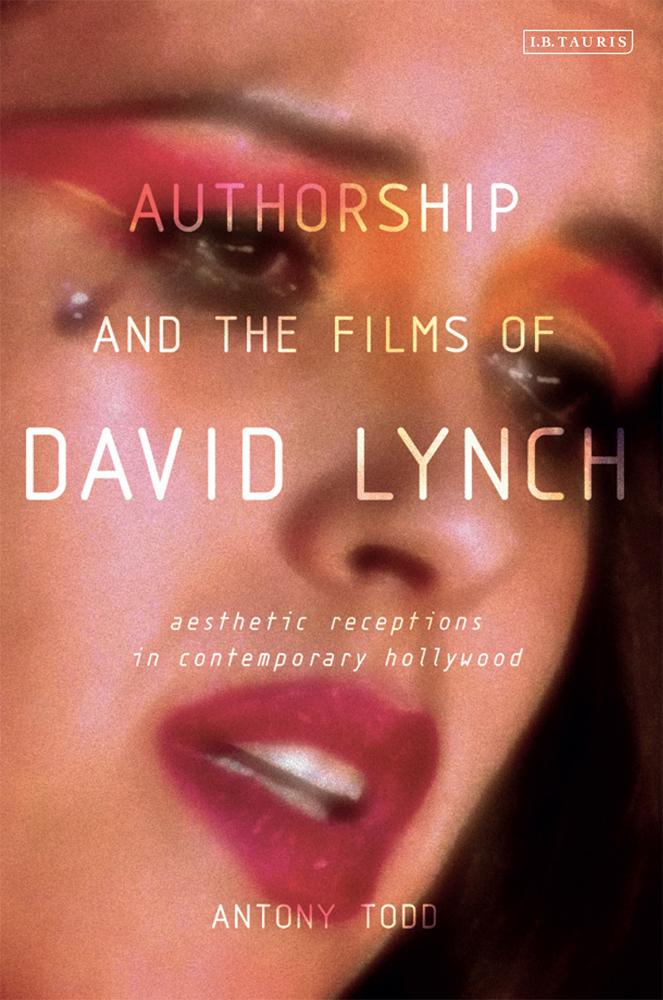 Authorship and the Films of David Lynch: Aesthetic Receptions inContemporaryHollywood