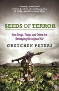 Seeds of Terror: How Drugs, Thugs, and Crime are Reshaping the Afghan War