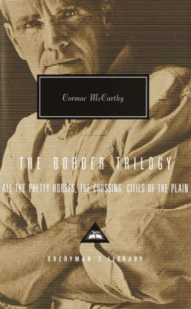 The Border Trilogy: All the Pretty Horses, The Crossing, Cities ofthePlain