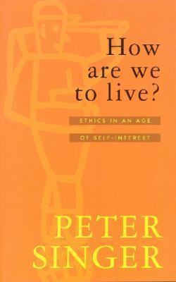 How Are We To Live?: Ethics in an AgeofSelf-Interest