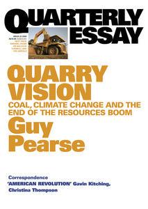 Quarry Vision: Coal, Climate Change and the End of the Resources Boom: QuarterlyEssay33