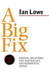 A Big Fix: Radical Solutions for Australia'sEnvironmentalCrisis