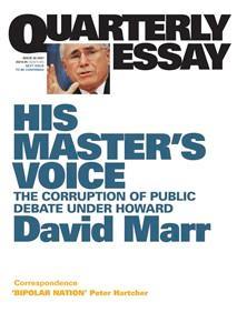 His Master's Voice: The Corruption of Public Debate Under Howard: QuarterlyEssay26