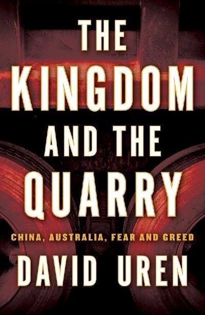 The Kingdom And The Quarry: China, Australia, Fear And Greed