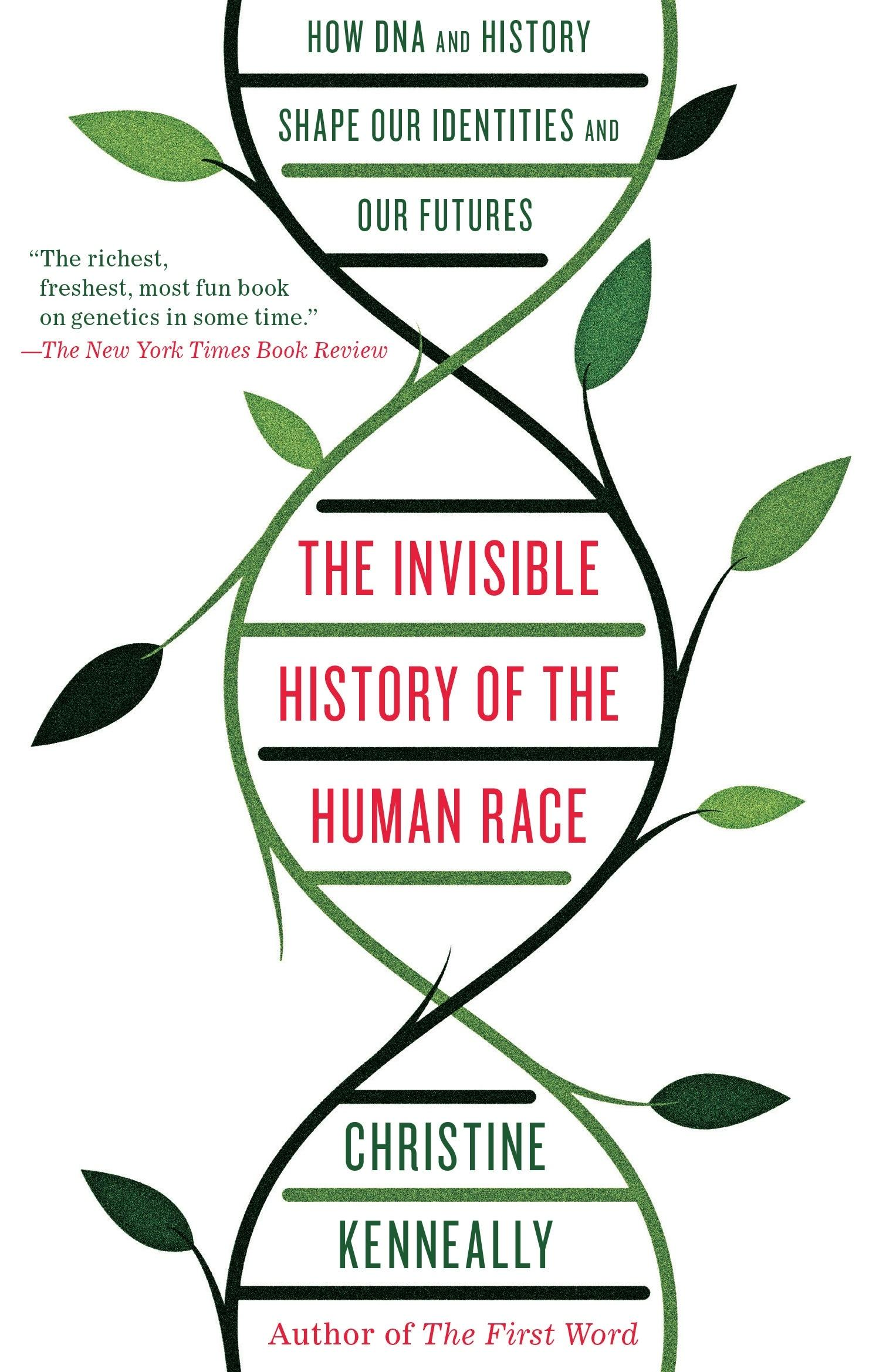 The Invisible History of the Human Race: How DNA and History Shape Our Identities andOurFutures