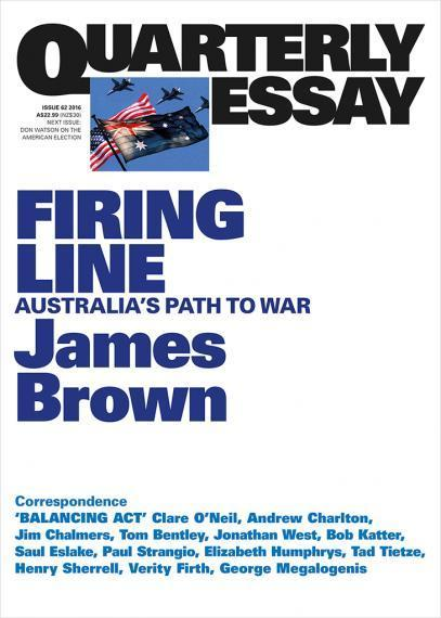 Quarterly Essay 62: Firing Line - Australia's Path to War