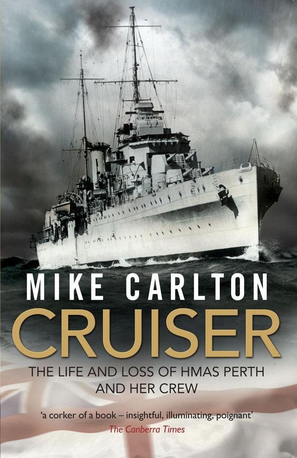 Cruiser: The Life And Loss Of HMAS Perth AndHerCrew