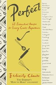 Perfect: 68 Essential Recipes for EveryCook'sRepertoire