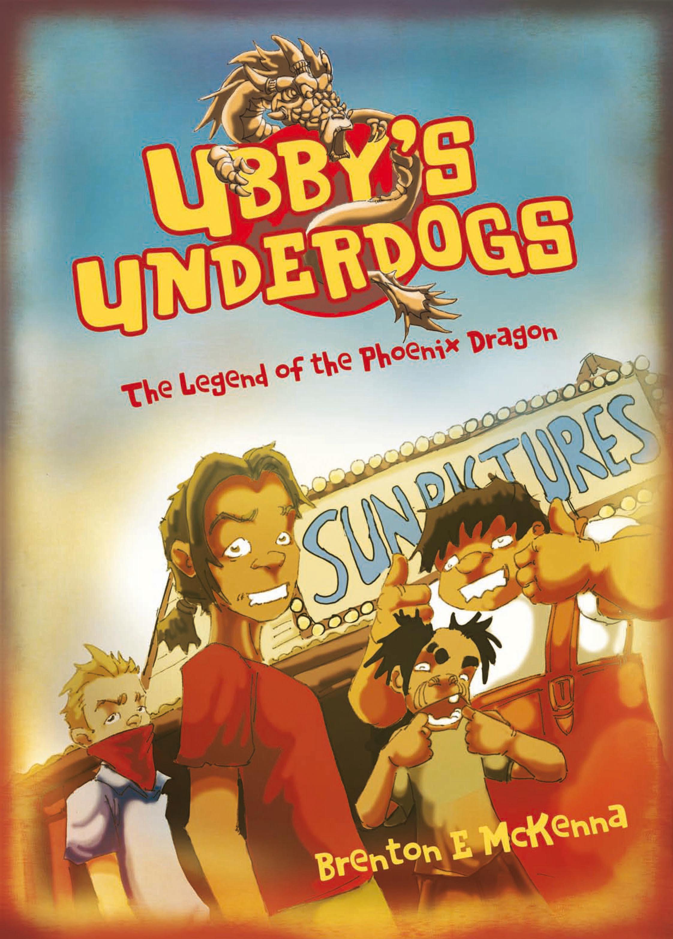 Ubby's Underdogs: The Legend of thePhoenixDragon