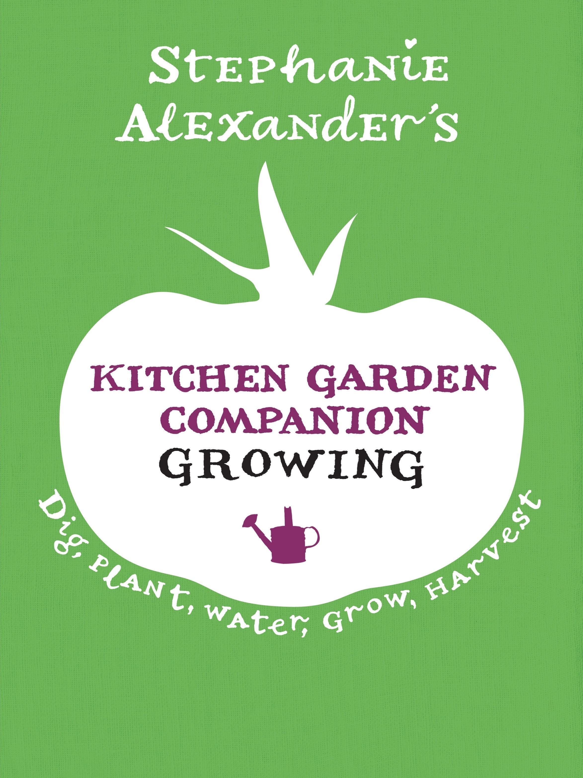 Stephanie Alexander's Kitchen Garden Companion: Growing