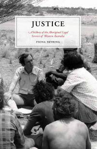 Justice: A History of the Aboriginal Legal Service of Western Australia
