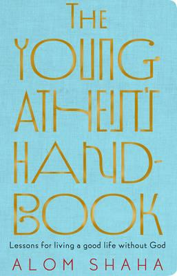 The Young Atheist's Handbook: Lessons for living a good lifewithoutGod
