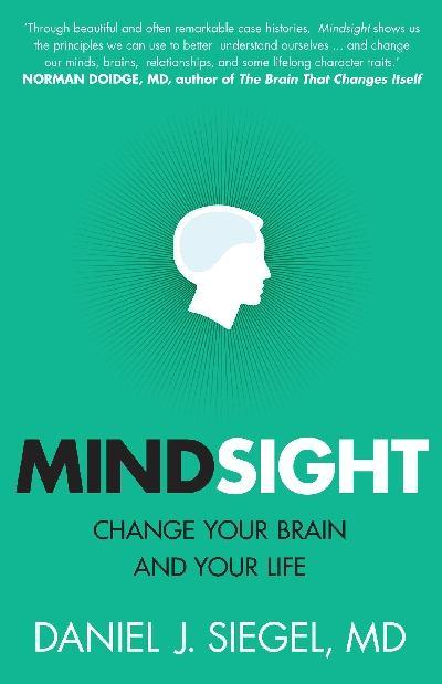Mindsight: Change Your Brain AndYourLife
