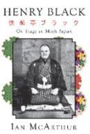 A Biography of Henry Black: TheatreinJapan