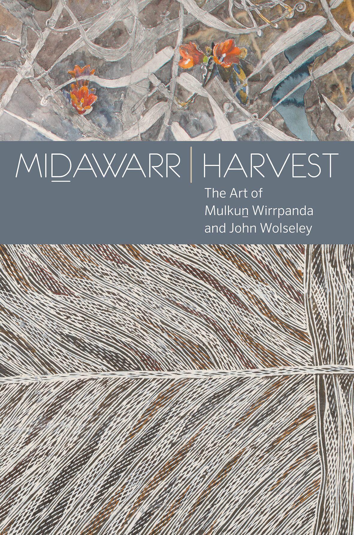 Midawarr Harvest: The Art of Mulkun Wirrpanda andJohnWolseley