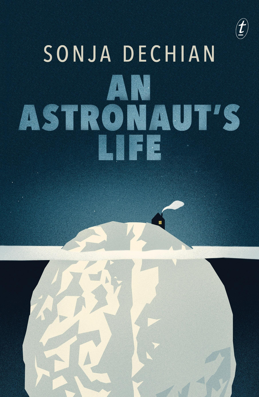 An Astronaut's Life by Sonja Dechian · Readings.com.au