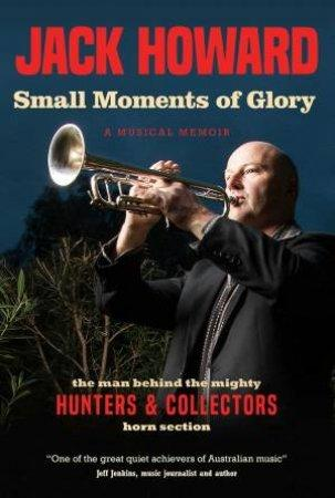Small Moments of Glory: A Musical Memoir
