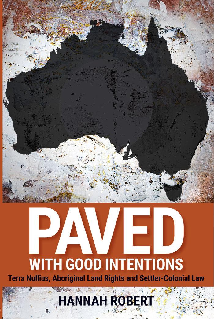 Paved with Good Intentions: Terra Nullius, Aboriginal Land Rights andSettler-ColonialLaw