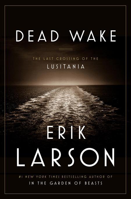 Dead Wake: The last crossing oftheLusitania