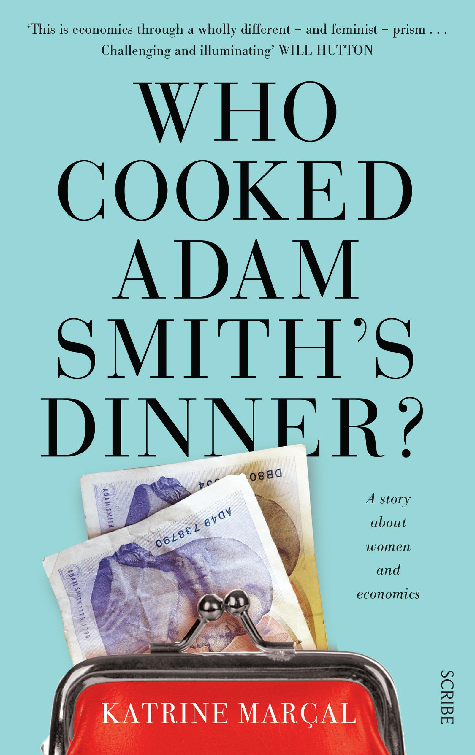Who Cooked Adam Smith's Dinner?: A story about womenandeconomics
