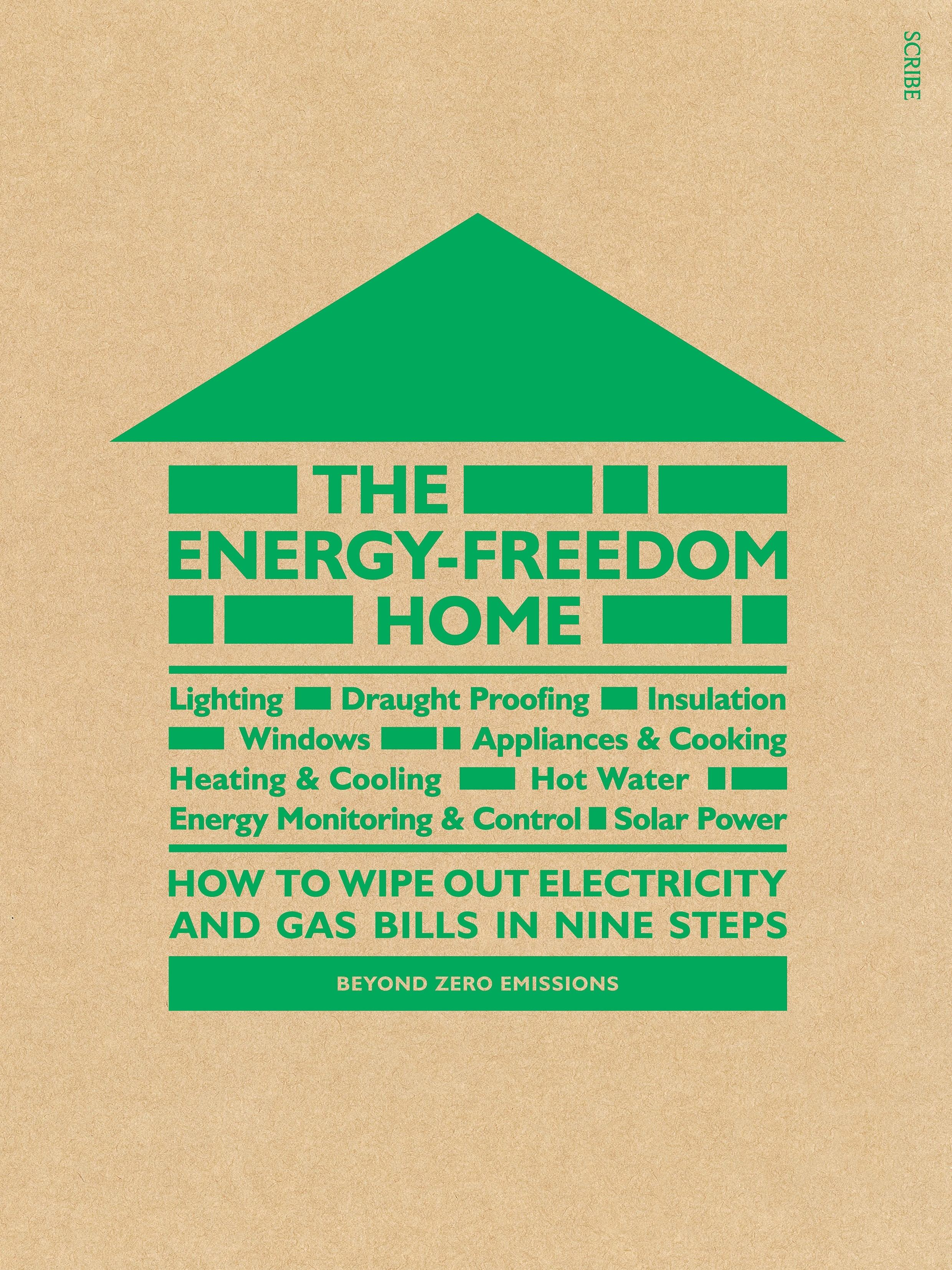 The Energy-Freedom Home: how to wipe out electricity and gas bills inninesteps