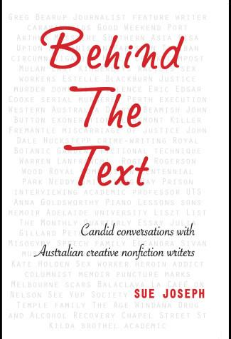 Behind The Text: Candid conversations with Australian creative nonfiction writers