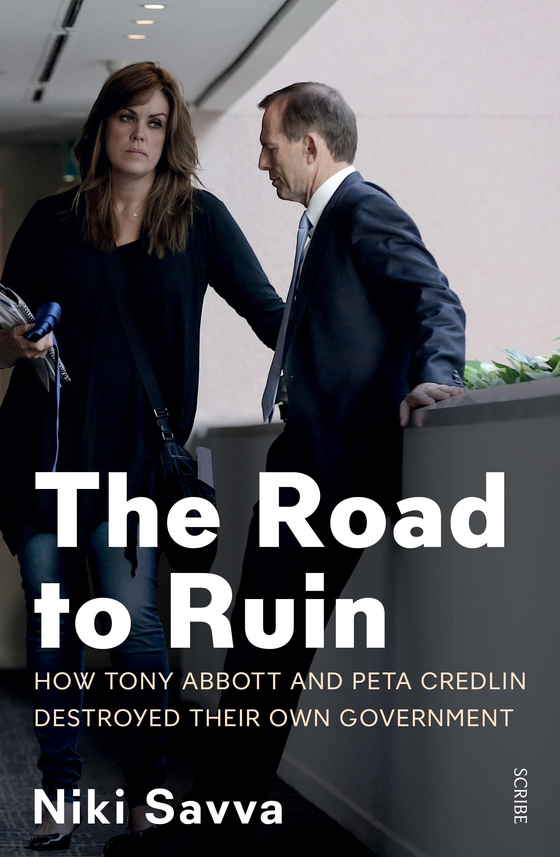 The Road to Ruin: How Tony Abbott and Peta Credlin Destroyed their own Government,