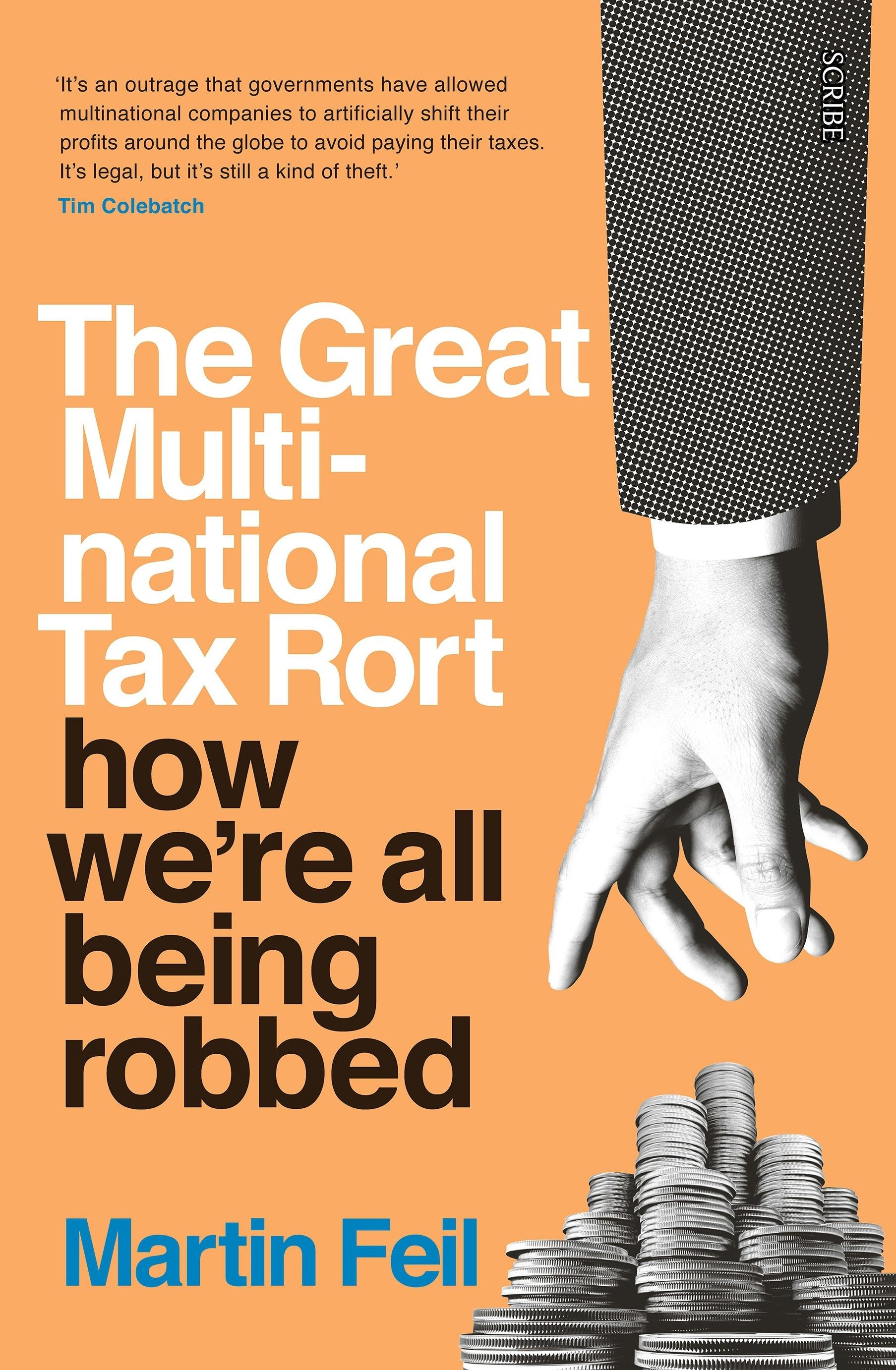 The Great Multinational Tax Rort: how we're all being robbed: how we're all being robbed
