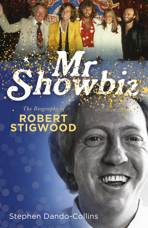 Mr Showbiz: The Biography ofRobertStigwood