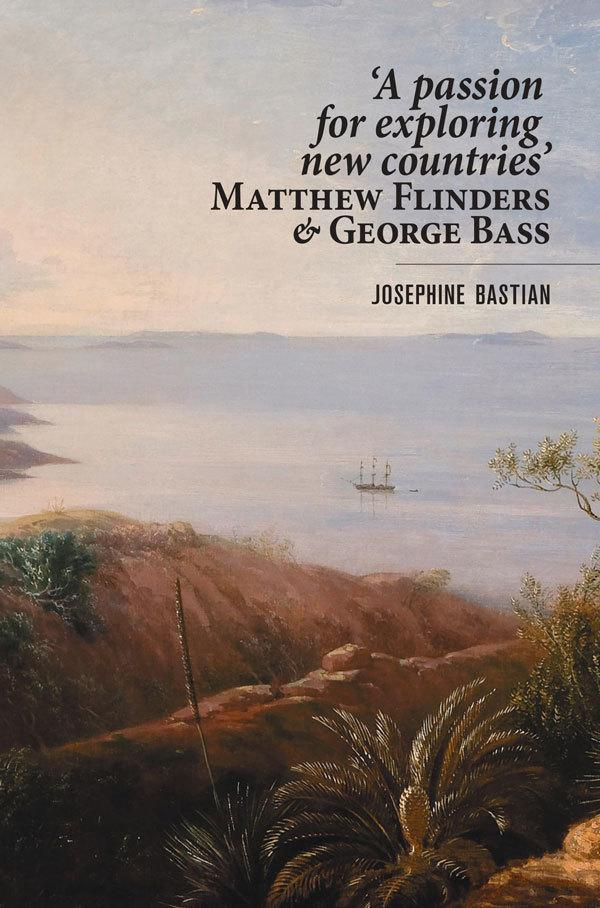 A Passion For Exploring New Countries: Matthew Flinders andGeorgeBass