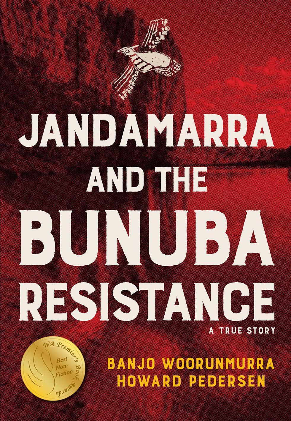 Jandamarra and the Bunuba Resistance: ATrueStory