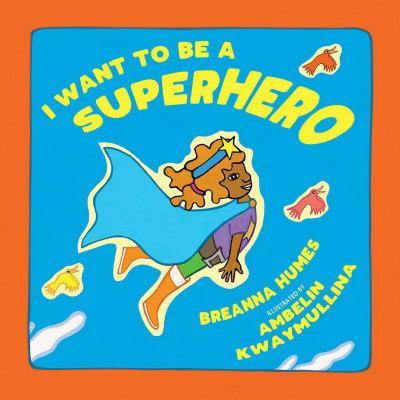 I Want To BeASuperhero