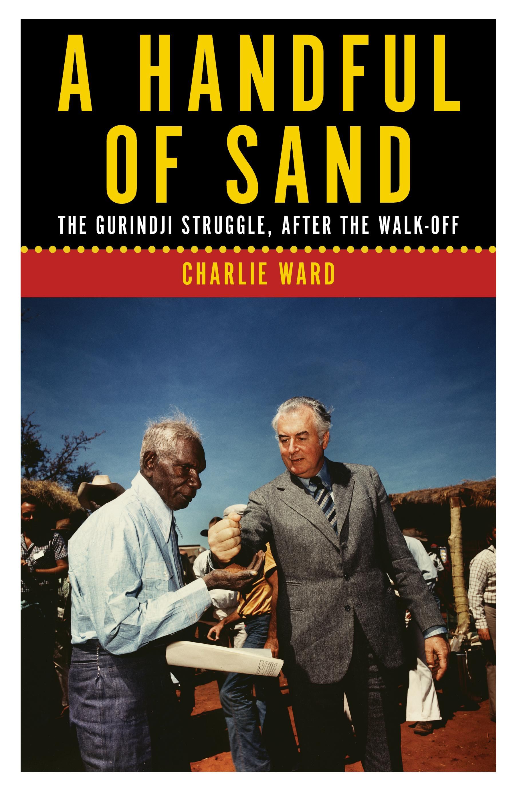 A Handful of Sand: The Gurindji Struggle, After the Walk-Off