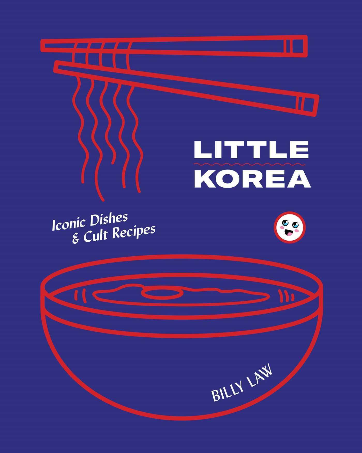 Little Korea: Iconic Dishes andCultRecipes