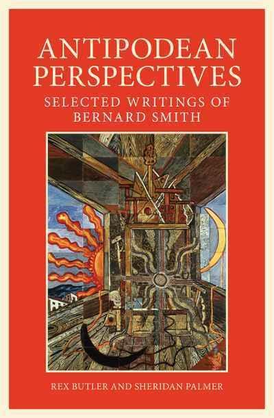 Antipodean Perspective: Selected Writings ofBernardSmith