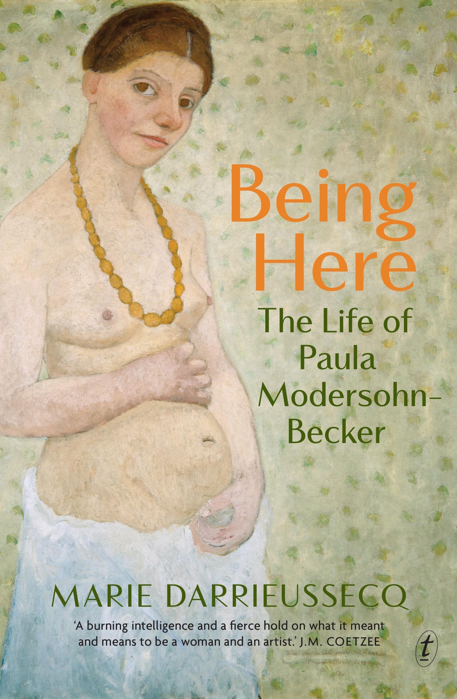 Being Here: The Life ofPaulaModersohn-Becker