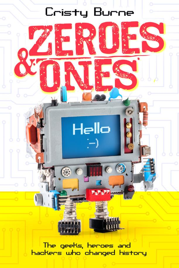 Zeroes and Ones: The geeks, heroes and hackers whochangedhistory