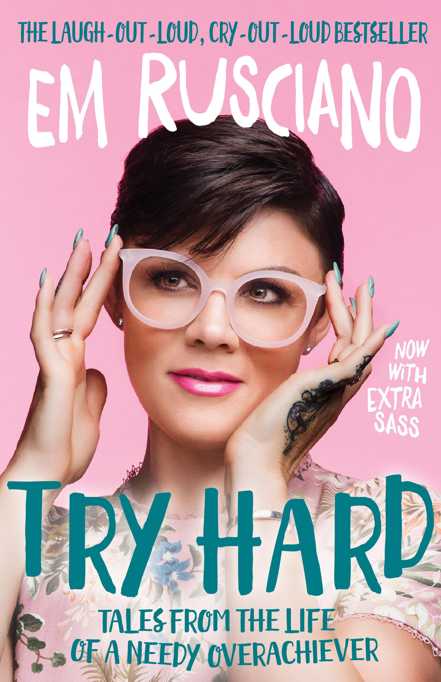 Try Hard: Tales from the Life of a Needy Overachiever (ExtraSassEdition)