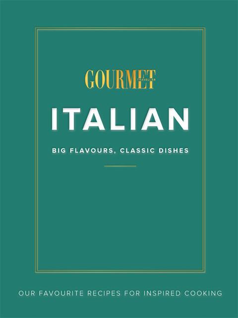 Gourmet Traveller Italian: Big Flavours,ClassicDishes
