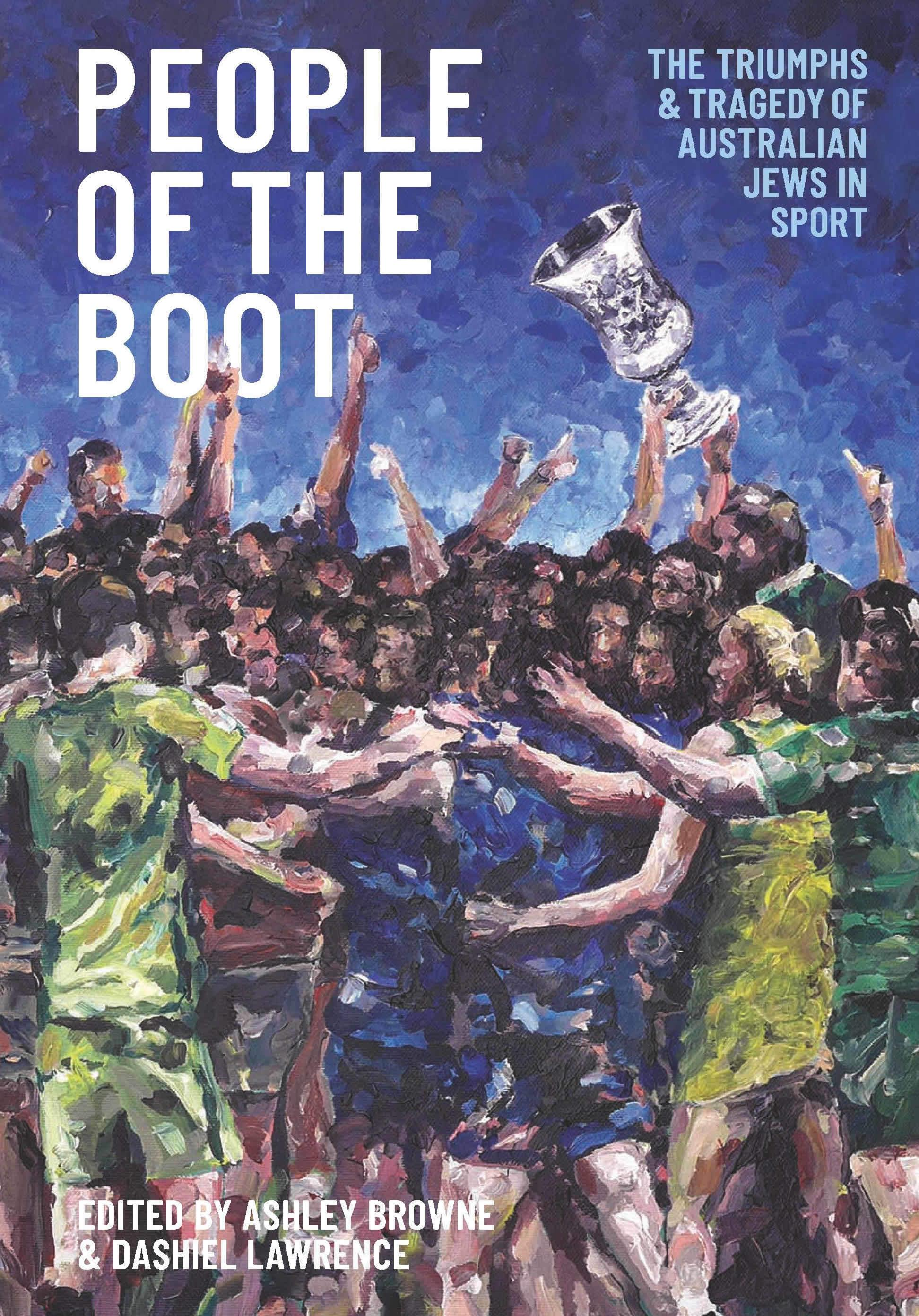 People of the Boot: The Triumphs and Tragedy of Australian Jews in Sport