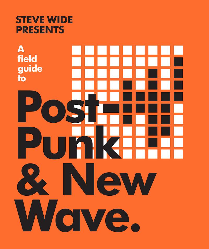 A Field Guide to Post-Punk &NewWave