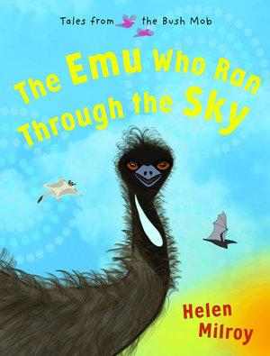 The Emu Who Ran Through the Sky (Tales from the Bush Mob, Book 2)