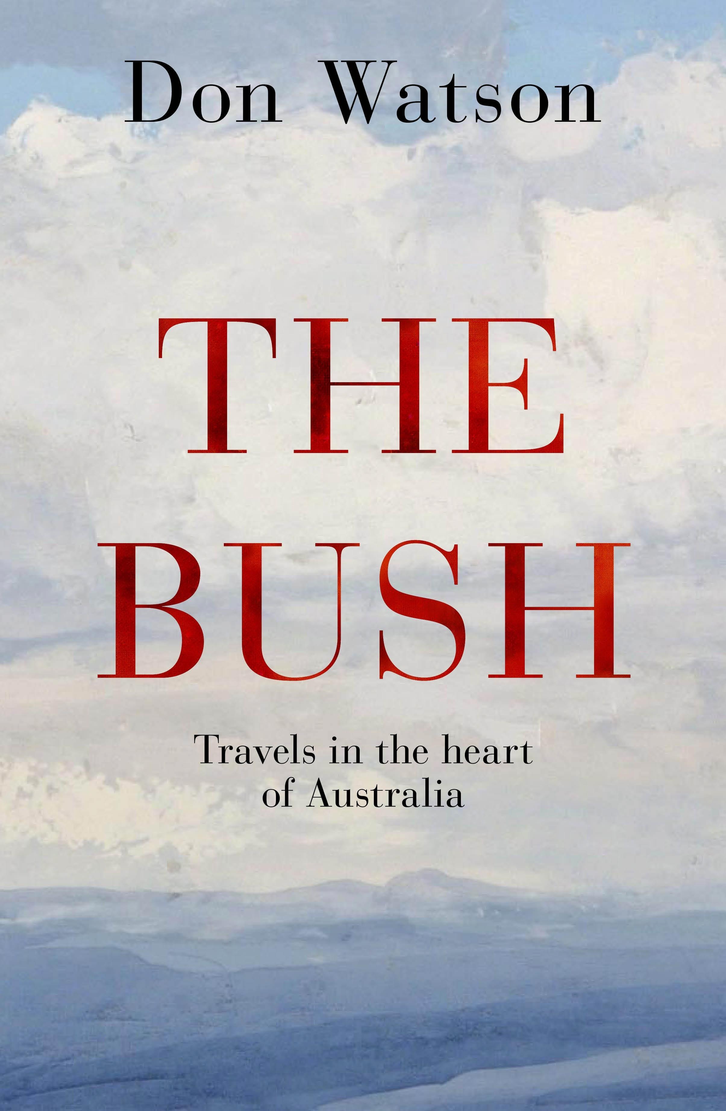 The Bush: Travels in the HeartofAustralia